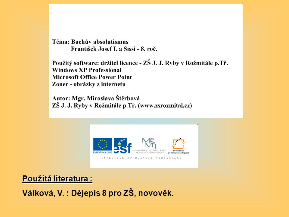 Použitá literatura : Válková, V. : Dějepis 8 pro ZŠ, novověk.