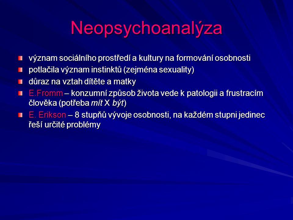 Neopsychoanalýza význam sociálního prostředí a kultury na formování osobnosti. potlačila význam instinktů (zejména sexuality)