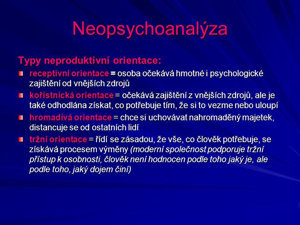 Neopsychoanalýza Typy neproduktivní orientace: