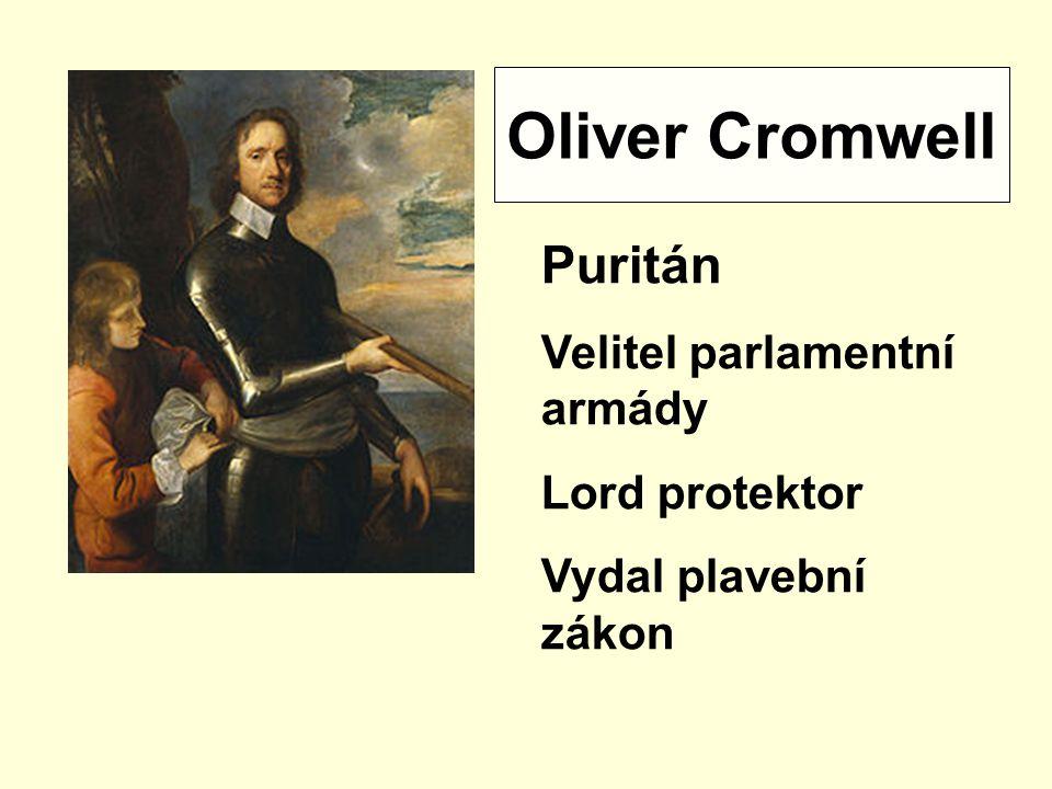 Oliver Cromwell Puritán Velitel parlamentní armády Lord protektor