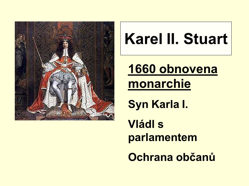 Karel II. Stuart 1660 obnovena monarchie Syn Karla I.