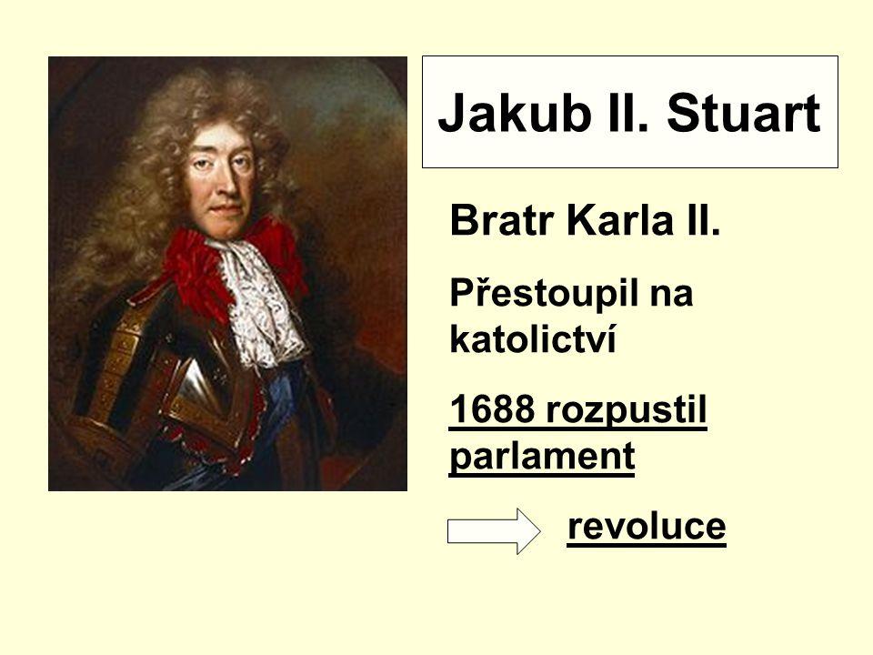 Jakub II. Stuart Bratr Karla II. Přestoupil na katolictví