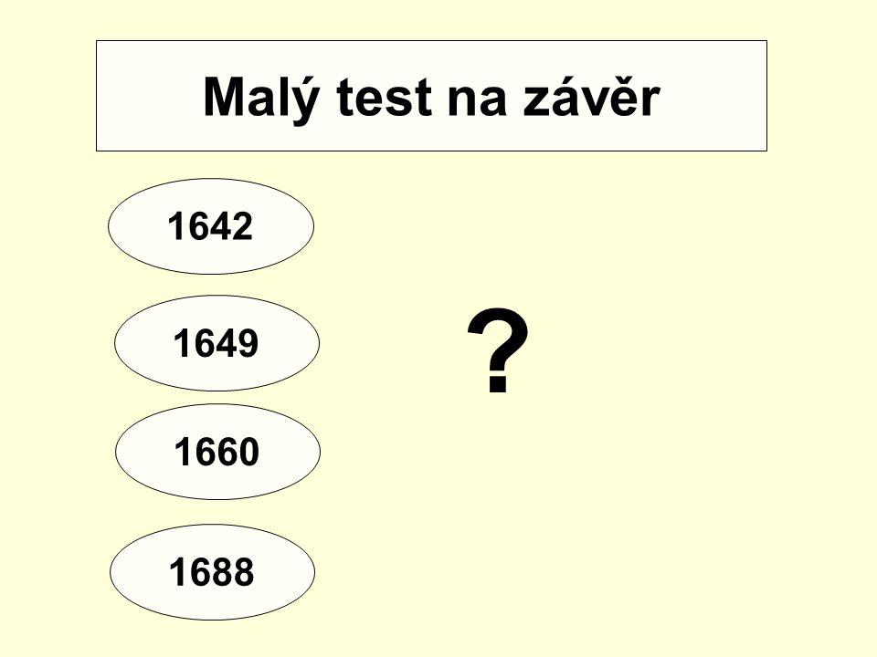 Malý test na závěr 1642 1649 1660 1688
