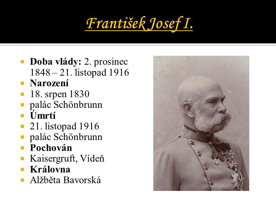 František Josef I. Doba vlády: 2. prosinec 1848 – 21. listopad 1916