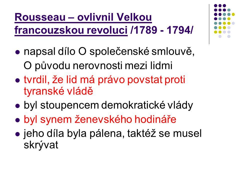 Rousseau – ovlivnil Velkou francouzskou revoluci /1789 - 1794/