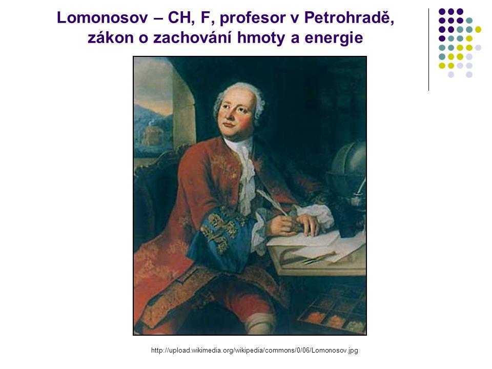 Lomonosov – CH, F, profesor v Petrohradě, zákon o zachování hmoty a energie