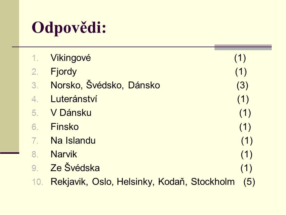 Odpovědi: Vikingové (1) Fjordy (1) Norsko, Švédsko, Dánsko (3)