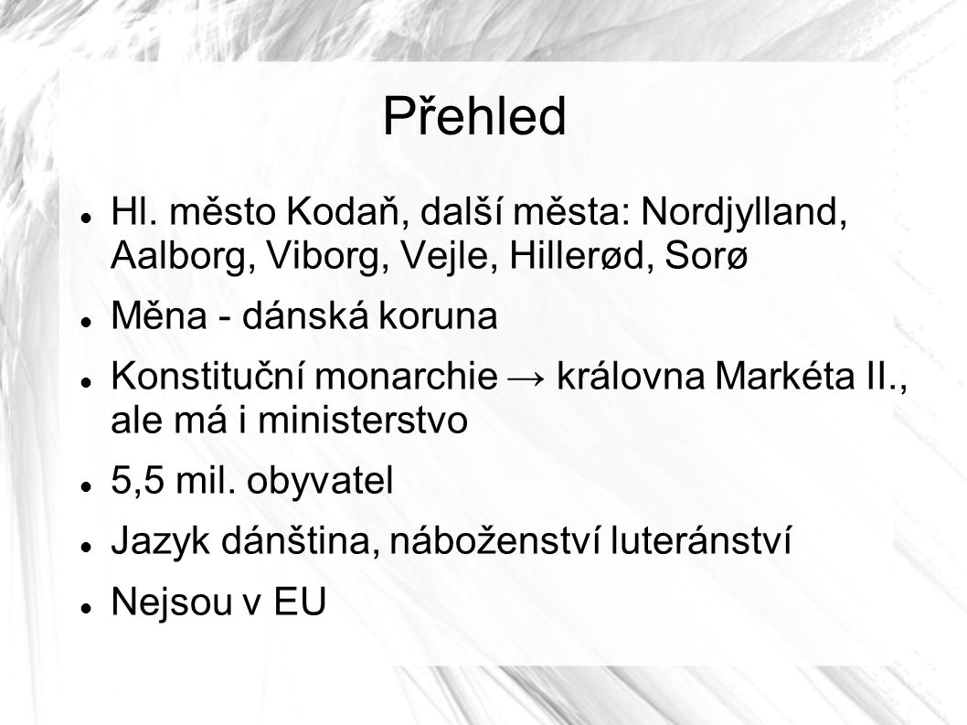 Přehled Hl. město Kodaň, další města: Nordjylland, Aalborg, Viborg, Vejle, Hillerød, Sorø. Měna - dánská koruna.