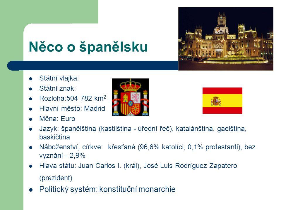 Něco o španělsku Politický systém: konstituční monarchie