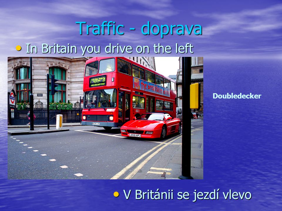 Traffic - doprava In Britain you drive on the left
