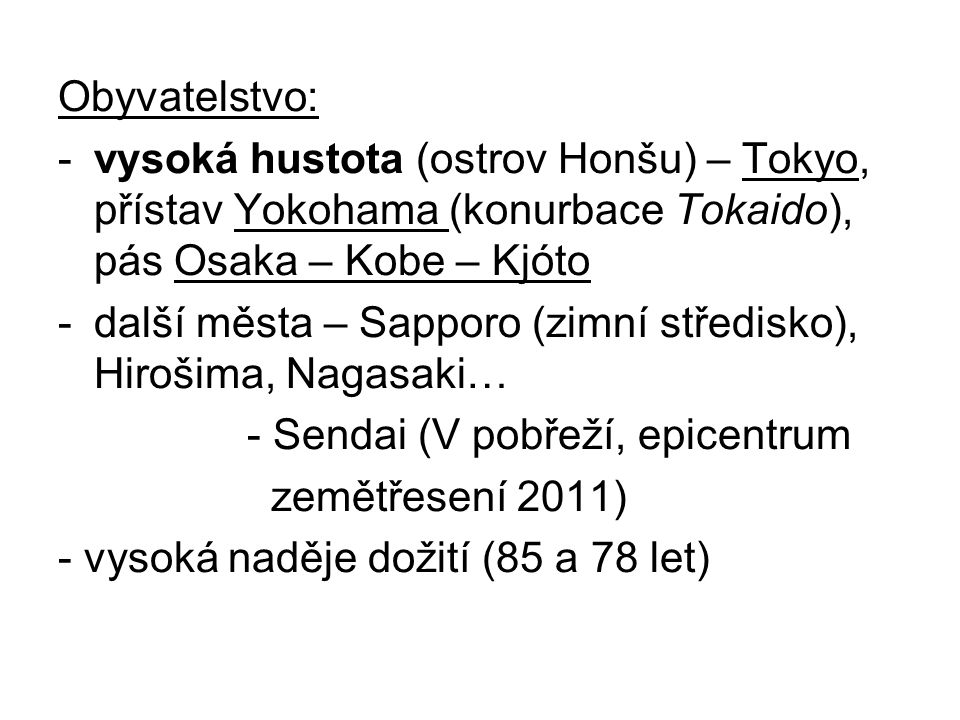 Obyvatelstvo: vysoká hustota (ostrov Honšu) – Tokyo, přístav Yokohama (konurbace Tokaido), pás Osaka – Kobe – Kjóto.