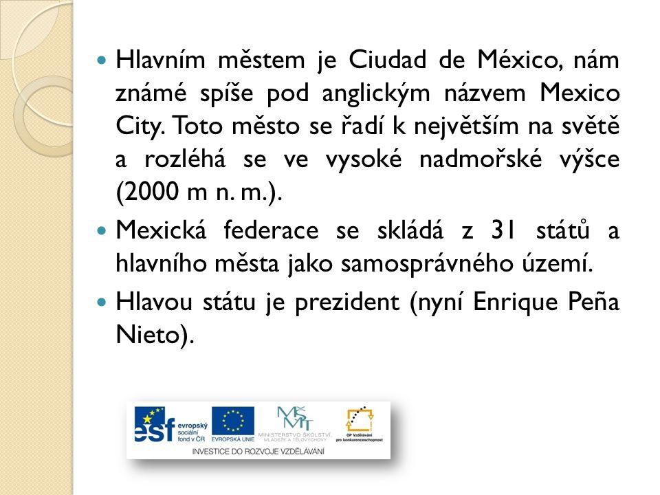 Hlavním městem je Ciudad de México, nám známé spíše pod anglickým názvem Mexico City. Toto město se řadí k největším na světě a rozléhá se ve vysoké nadmořské výšce (2000 m n. m.).