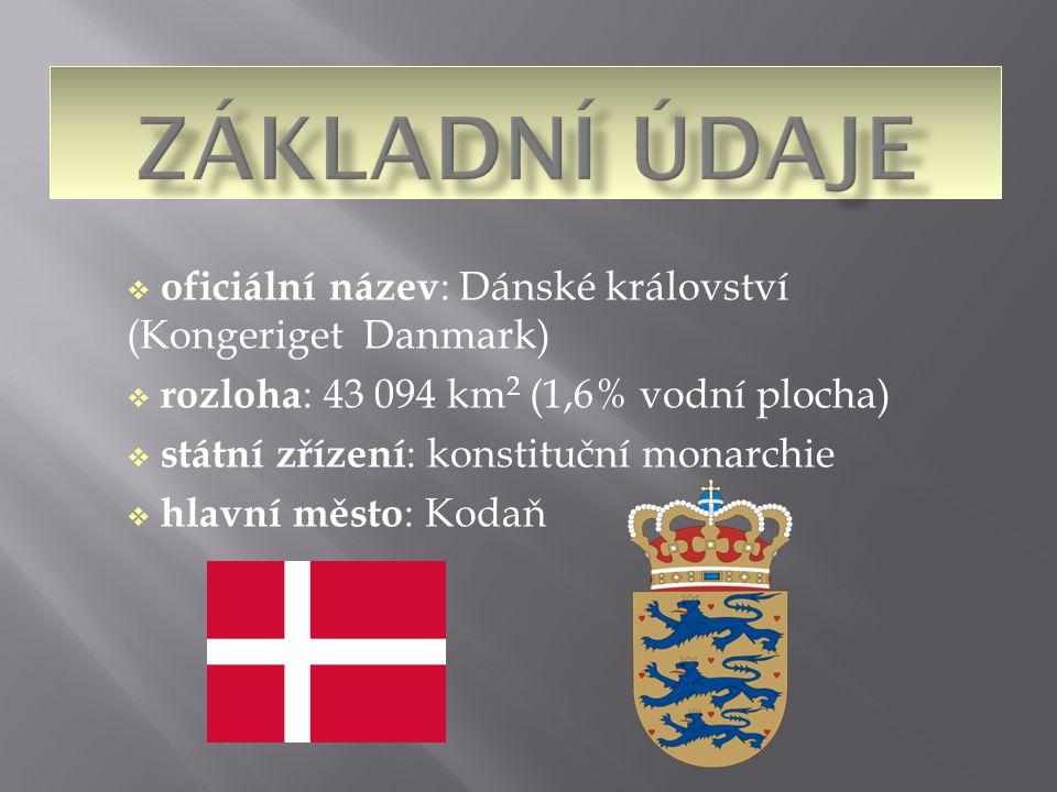 Základní údaje oficiální název: Dánské království (Kongeriget Danmark)