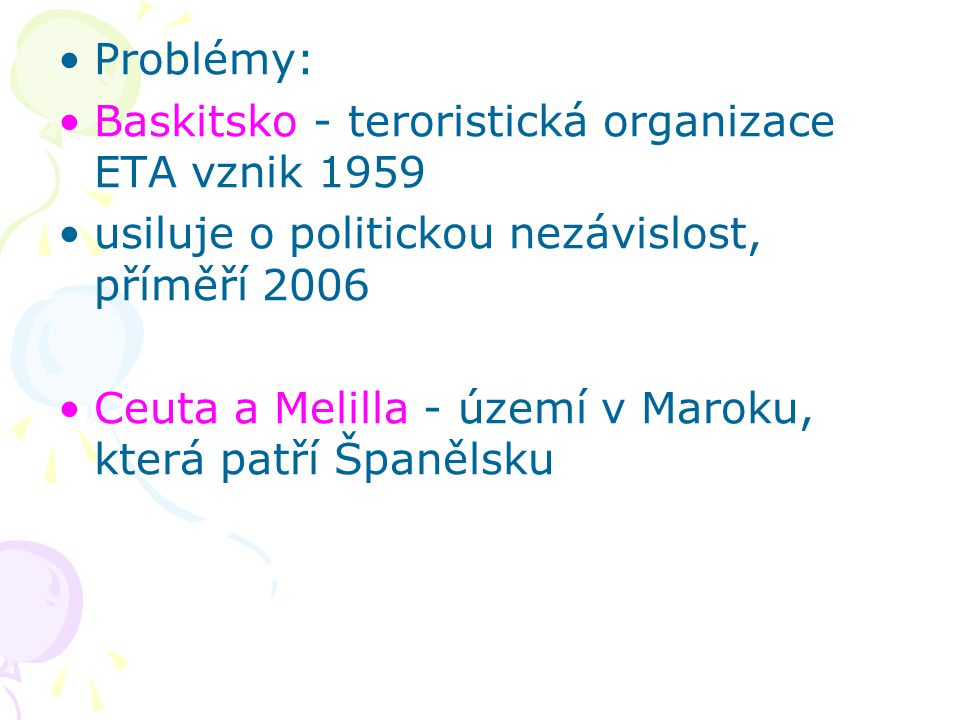 Problémy: Baskitsko - teroristická organizace ETA vznik 1959. usiluje o politickou nezávislost, příměří 2006.