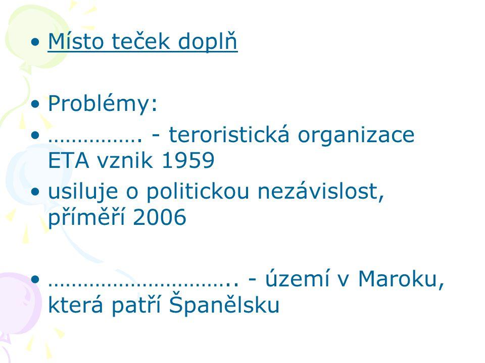 Místo teček doplň Problémy: ……………. - teroristická organizace ETA vznik 1959. usiluje o politickou nezávislost, příměří 2006.