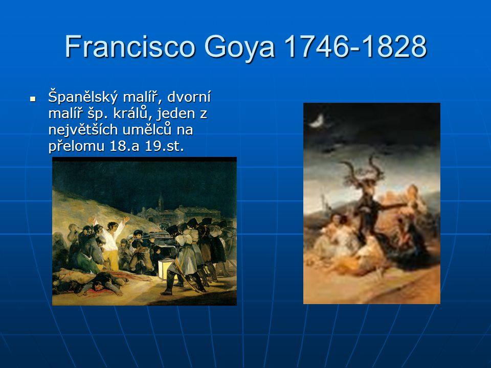 Francisco Goya 1746-1828 Španělský malíř, dvorní malíř šp.