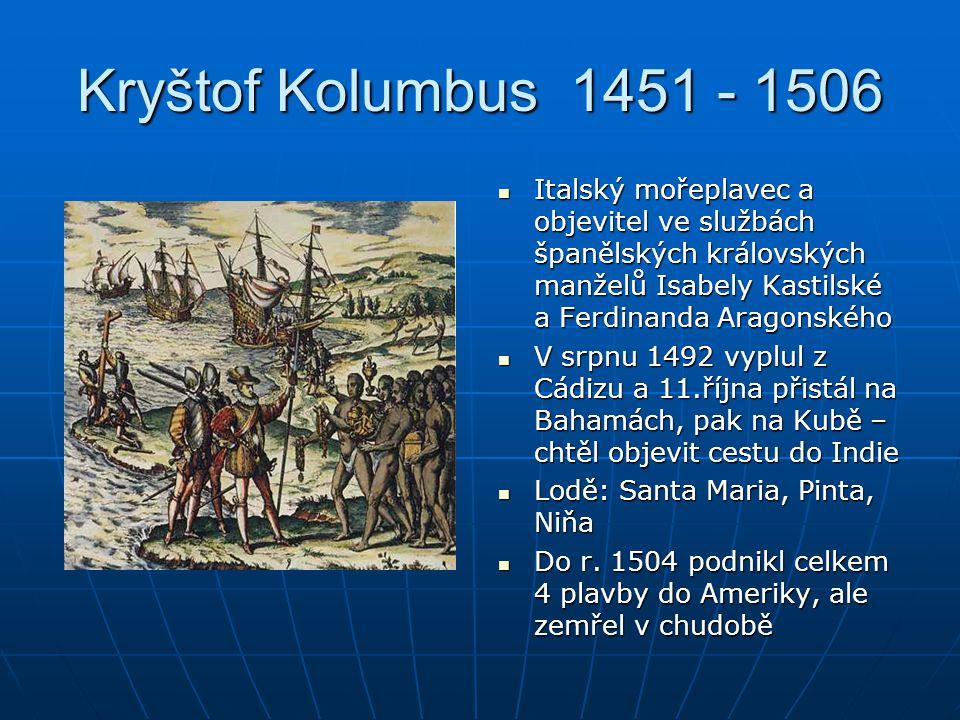 Kryštof Kolumbus 1451 - 1506 Italský mořeplavec a objevitel ve službách španělských královských manželů Isabely Kastilské a Ferdinanda Aragonského.