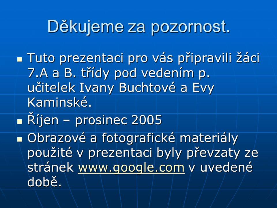 Děkujeme za pozornost. Tuto prezentaci pro vás připravili žáci 7.A a B. třídy pod vedením p. učitelek Ivany Buchtové a Evy Kaminské.