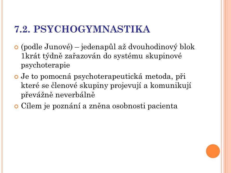 7.2. PSYCHOGYMNASTIKA (podle Junové) – jedenapůl až dvouhodinový blok 1krát týdně zařazován do systému skupinové psychoterapie.