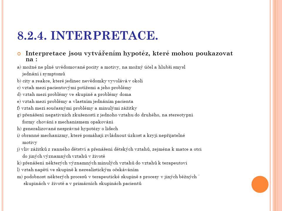 8.2.4. INTERPRETACE. Interpretace jsou vytvářením hypotéz, které mohou poukazovat na :