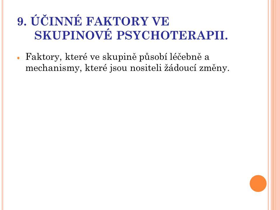 9. ÚČINNÉ FAKTORY VE SKUPINOVÉ PSYCHOTERAPII.