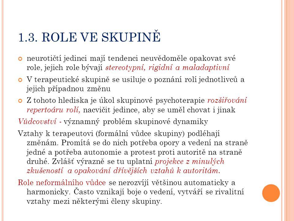 1.3. ROLE VE SKUPINĚ neurotičtí jedinci mají tendenci neuvědoměle opakovat své role, jejich role bývají stereotypní, rigidní a maladaptivní.