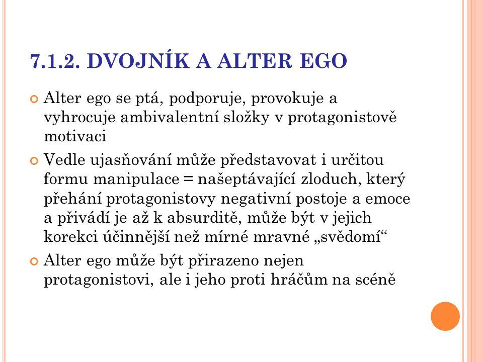 7.1.2. DVOJNÍK A ALTER EGO Alter ego se ptá, podporuje, provokuje a vyhrocuje ambivalentní složky v protagonistově motivaci.