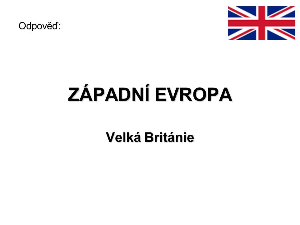 Odpověď: ZÁPADNÍ EVROPA Velká Británie