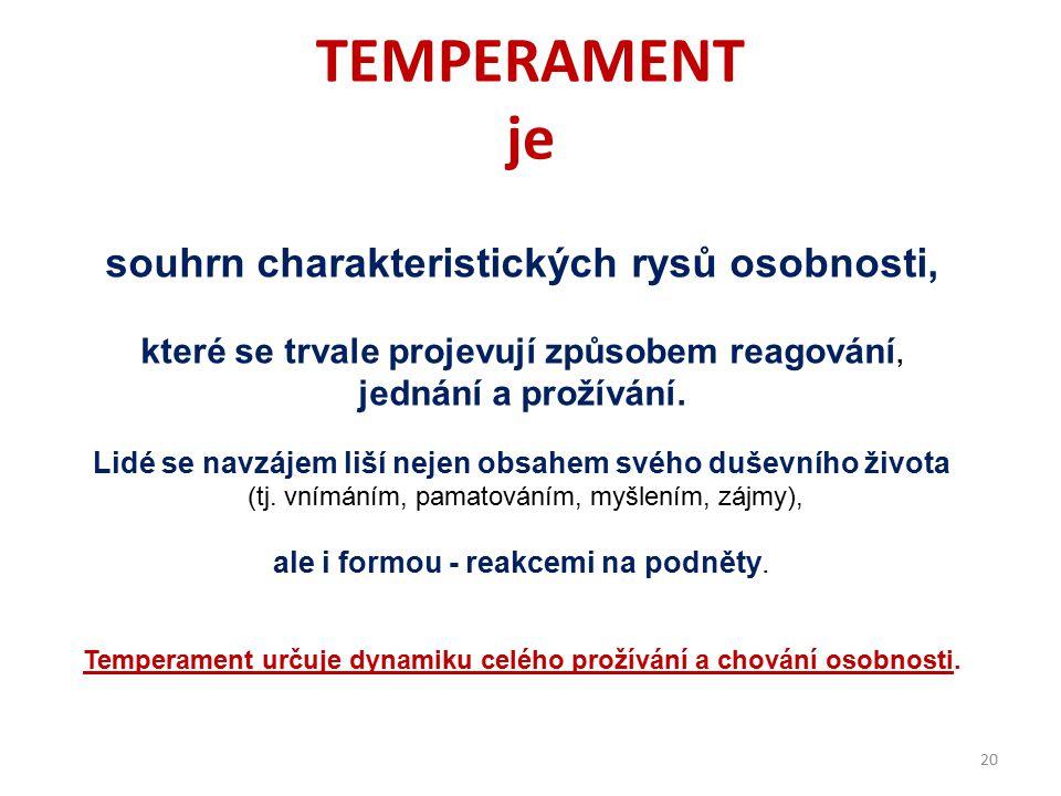 TEMPERAMENT je souhrn charakteristických rysů osobnosti,