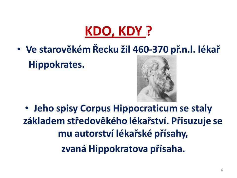 KDO, KDY Ve starověkém Řecku žil 460-370 př.n.l. lékař Hippokrates.