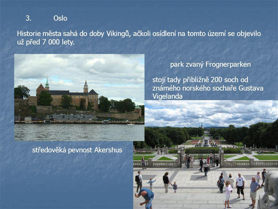 3. Oslo Historie města sahá do doby Vikingů, ačkoli osídlení na tomto území se objevilo už před 7 000 lety.