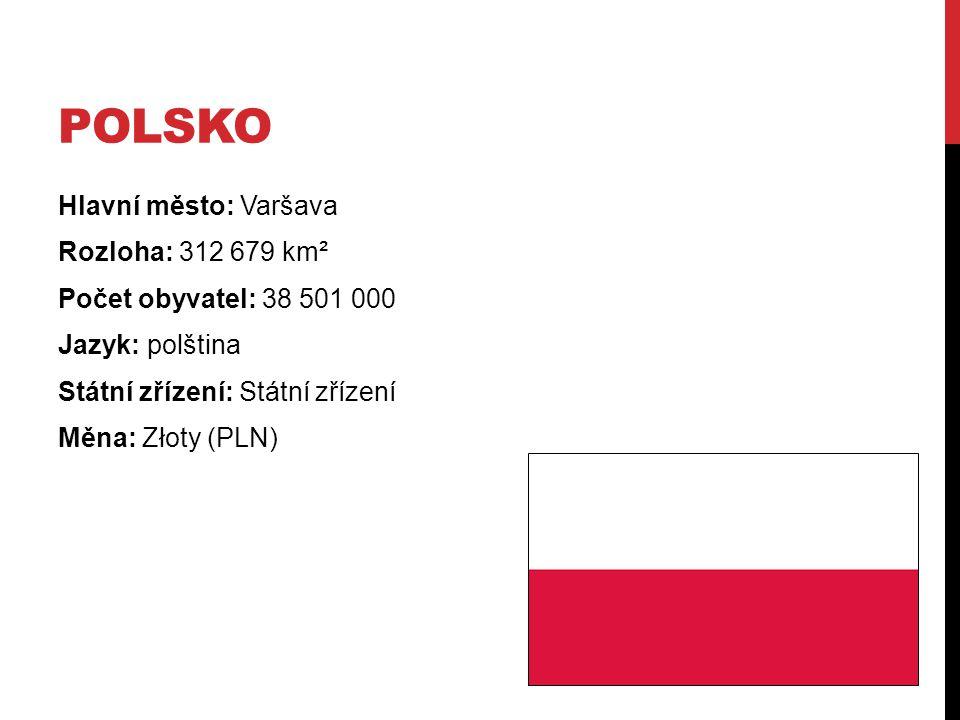 Polsko Hlavní město: Varšava Rozloha: 312 679 km² Počet obyvatel: 38 501 000 Jazyk: polština Státní zřízení: Státní zřízení Měna: Złoty (PLN)