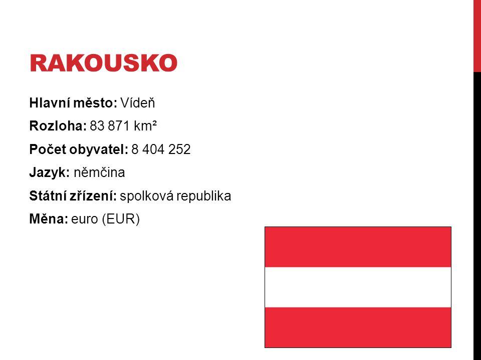 Rakousko Hlavní město: Vídeň Rozloha: 83 871 km² Počet obyvatel: 8 404 252 Jazyk: němčina Státní zřízení: spolková republika Měna: euro (EUR)