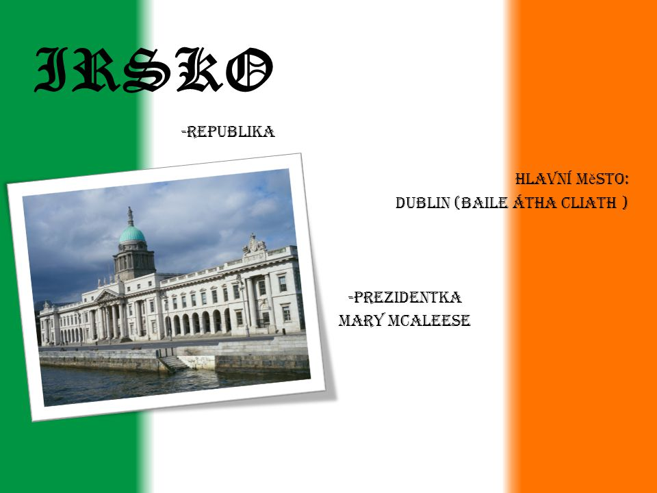 IRSKO -Republika Hlavní město: DUBLIN (Baile Átha Cliath )