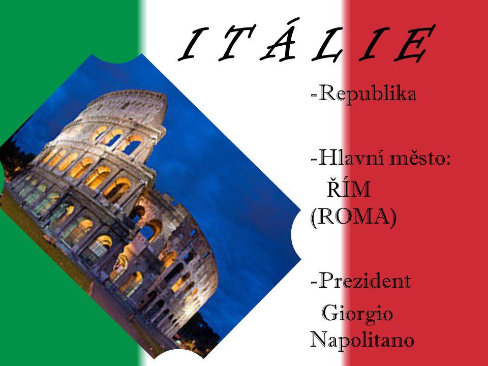 I T Á L I E Republika Hlavní město: ŘÍM (ROMA) -Prezident