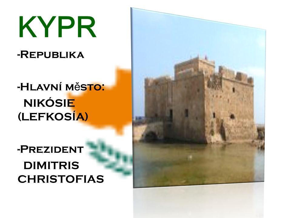 KYPR -Republika -Hlavní město: NIKÓSIE (LEFKOSÍA) -Prezident