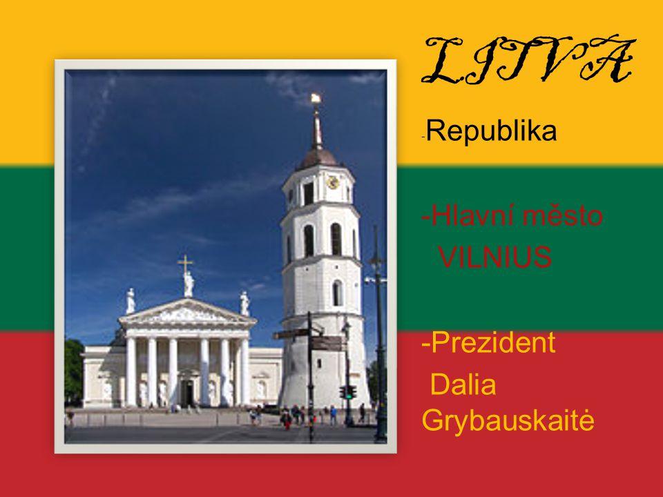 LITVA -Republika -Hlavní město VILNIUS -Prezident Dalia Grybauskaitė