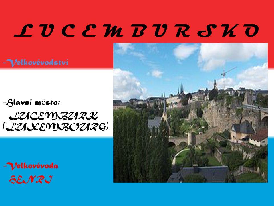 L U C E M B U R S K O Velkovévodství Hlavní město: