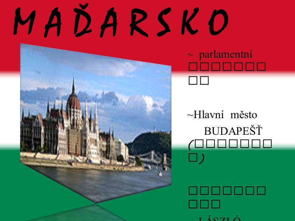 M A Ď A R S K O ~ parlamentní republika ~Hlavní město