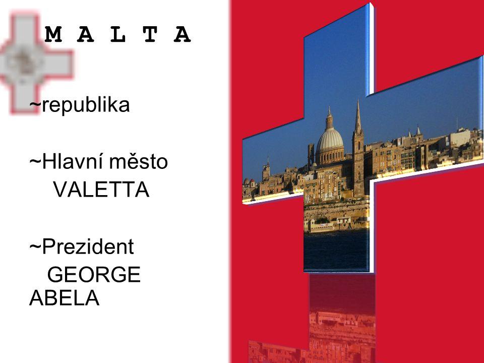 M A L T A ~republika ~Hlavní město VALETTA ~Prezident GEORGE ABELA