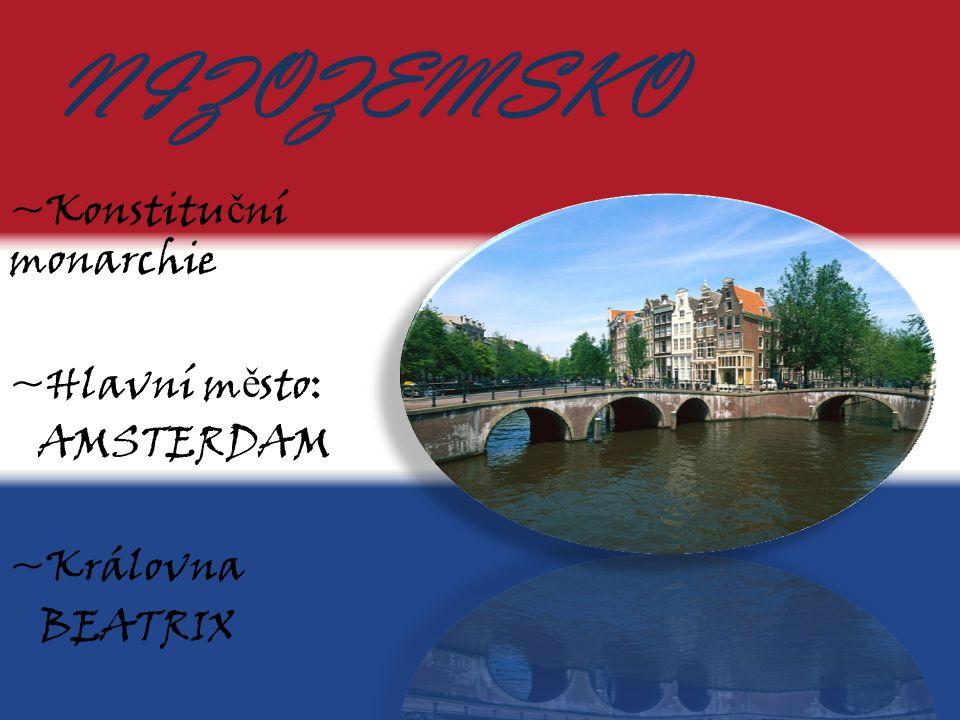 NIZOZEMSKO ~Konstituční monarchie ~Hlavní město: AMSTERDAM ~Královna