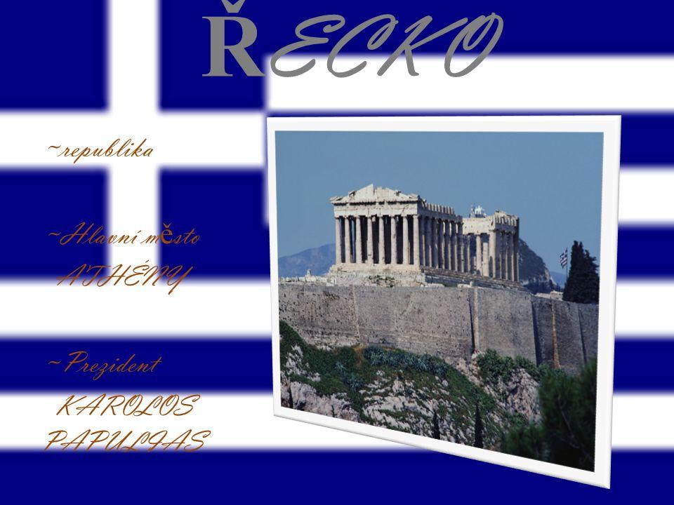 ŘECKO ~republika ~Hlavní město ATHÉNY ~Prezident KAROLOS PAPULIAS