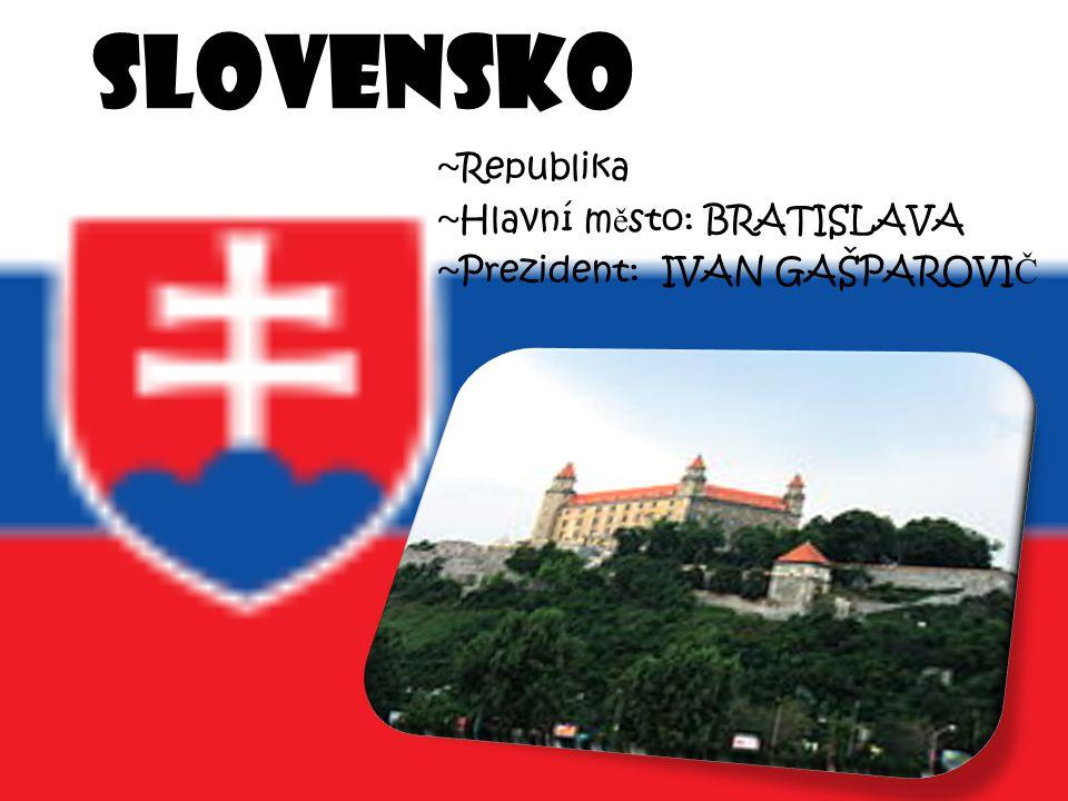 SLOVENSKO ~Republika ~Hlavní město: BRATISLAVA