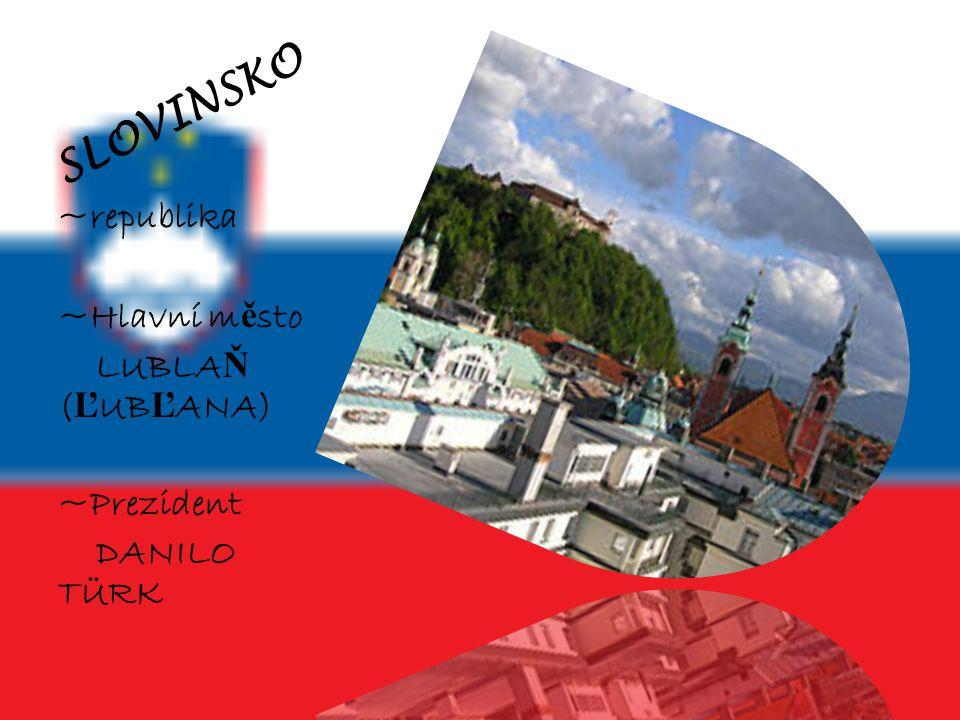 SLOVINSKO ~republika ~Hlavní město LUBLAŇ (ĽUBĽANA) ~Prezident