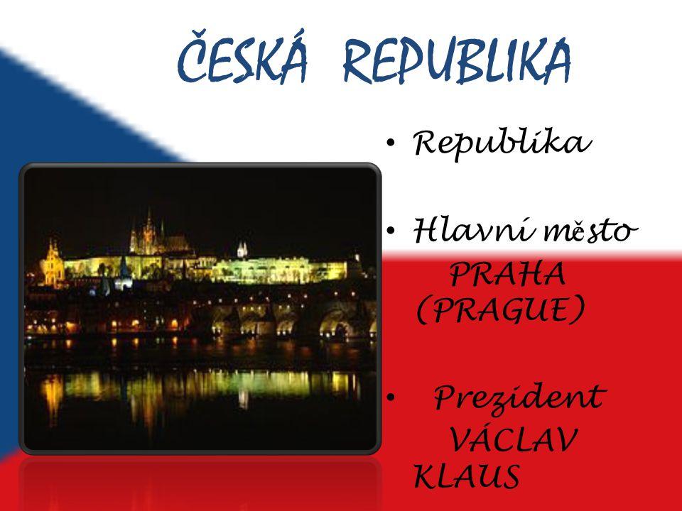 ČESKÁ REPUBLIKA Republika Hlavní město PRAHA (PRAGUE) Prezident