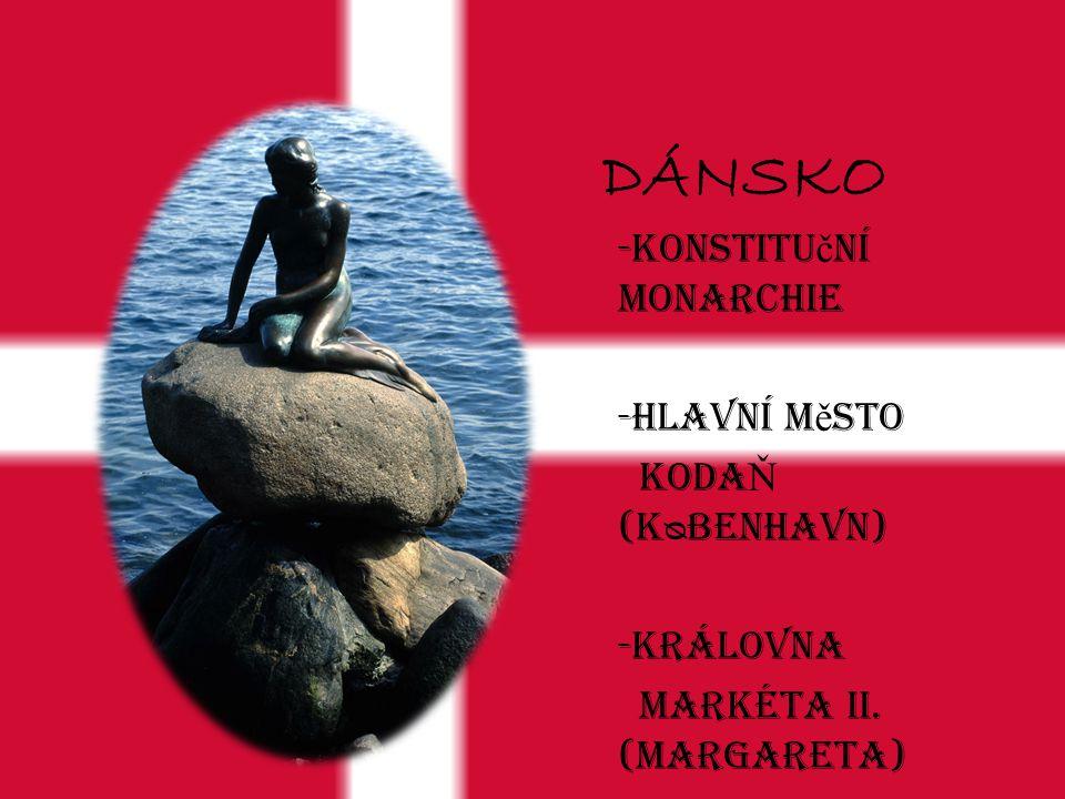 DÁNSKO -Konstituční monarchie -Hlavní město KODAŇ (KᴓBENHAVN)
