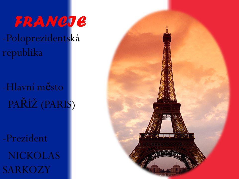 FRANCIE Poloprezidentská republika Hlavní město PAŘÍŽ (PARIS)