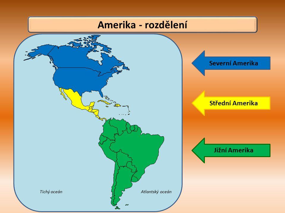 Amerika - rozdělení Severní Amerika Střední Amerika Jižní Amerika
