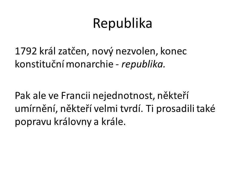Republika 1792 král zatčen, nový nezvolen, konec konstituční monarchie - republika.