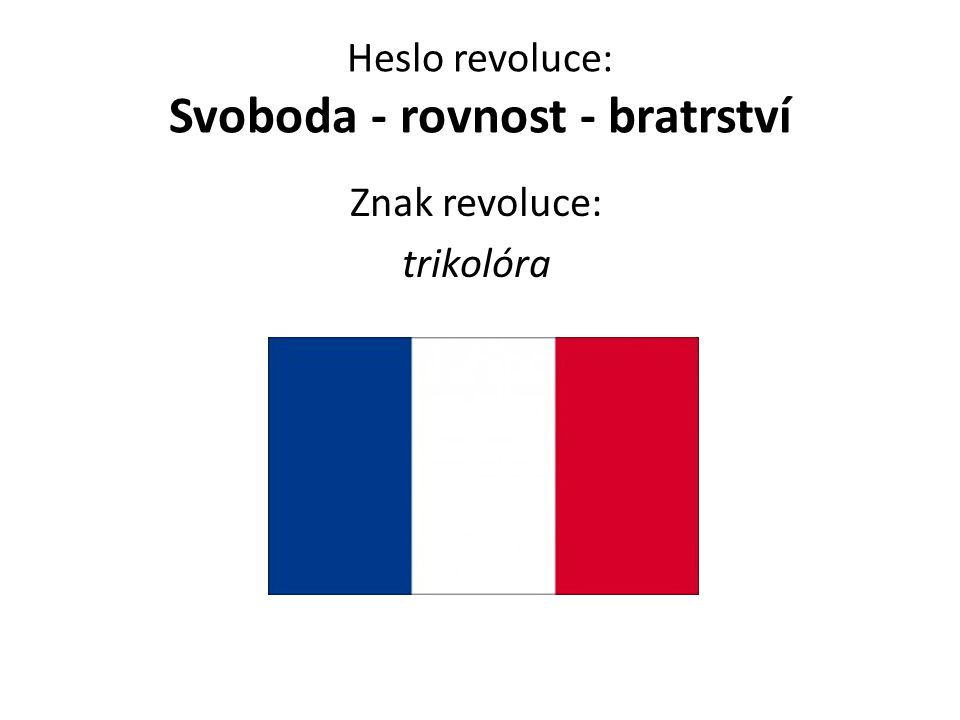 Heslo revoluce: Svoboda - rovnost - bratrství